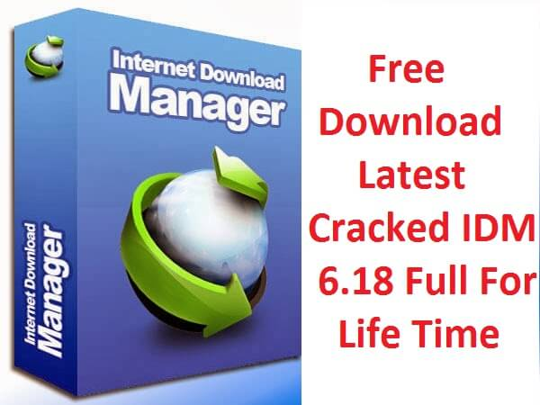 Free Download Latest Cracked IDM 6.18 Full For Life Time