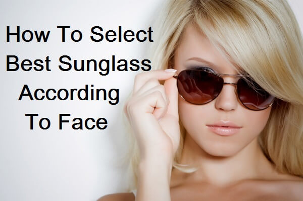 How to choose best sunglass according to face