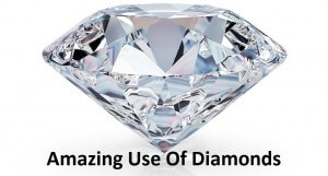 Different Diamond Uses for Betterment OF Mankind